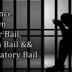 DIFFERENCE BETWEEN REGULAR BAIL, INTERIM BAIL AND ANTICIPATORY BAIL u/s 437 and 439  CrPC