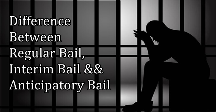 DIFFERENCE BETWEEN REGULAR BAIL, INTERIM BAIL AND ANTICIPATORY BAIL u/s 437 and 439