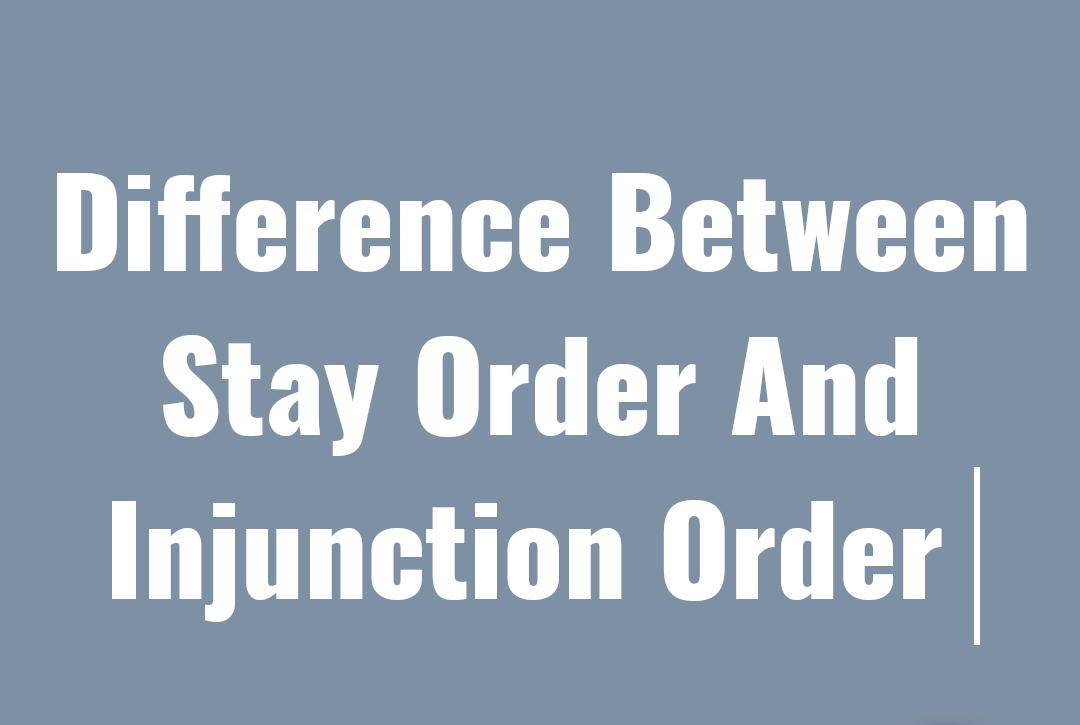 Difference Between Stay and Injunction Order under CPC 1908