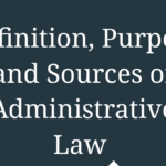 Definition, Purpose and Sources of Administrative Law