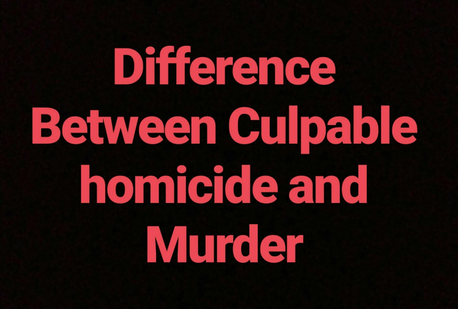 Difference between Culpable homicide Sec. 299 and Murder Sec. 300