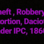Theft, Robbery, Extortion, Dacoity under Indian Penal Code, 1860