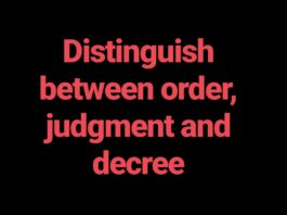 Distinguish between order, Judgment and Decree