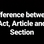 Difference between Act, Article and Section