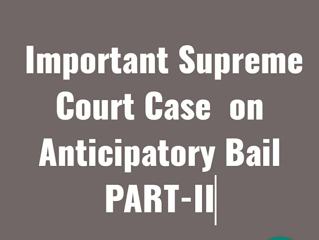 Important Supreme Court Case on Anticipatory Bail-PART-II
