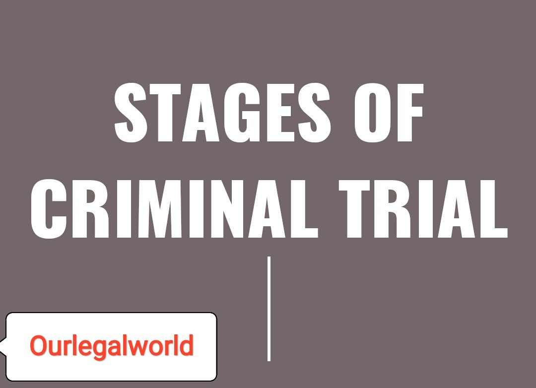STAGES OF CRIMINAL TRIAL- With Short Explanation