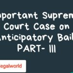 Important Supreme Court Case  on Anticipatory Bail- PART- III