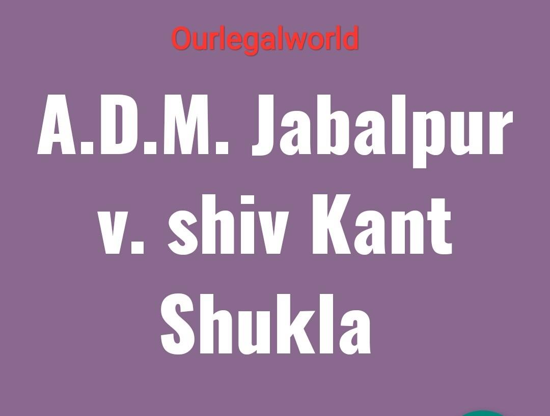 Case Study A.D.M Jabalpur v. shiv kant Shukla