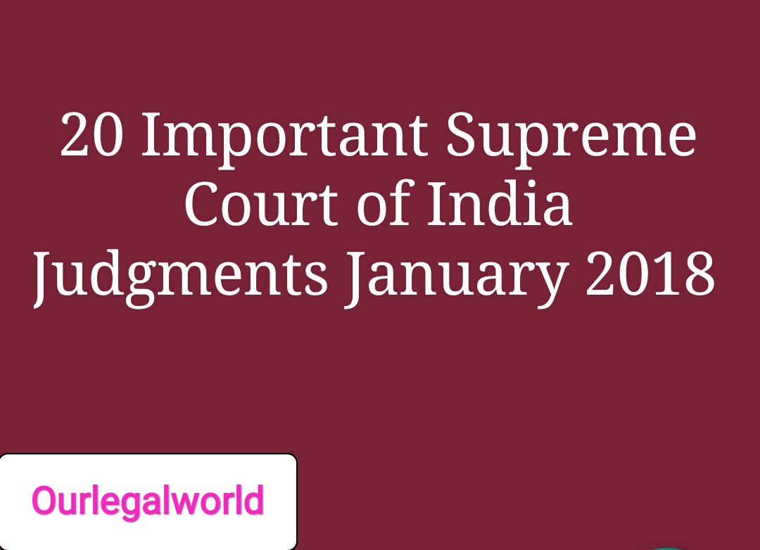 20 Important Supreme Court of India Judgments January 2018
