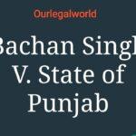 Bachan Singh v. State of Punjab 1982 3SCC 24