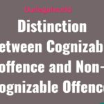Distinction Between Cognizable offence and Non-Cognizable Offence