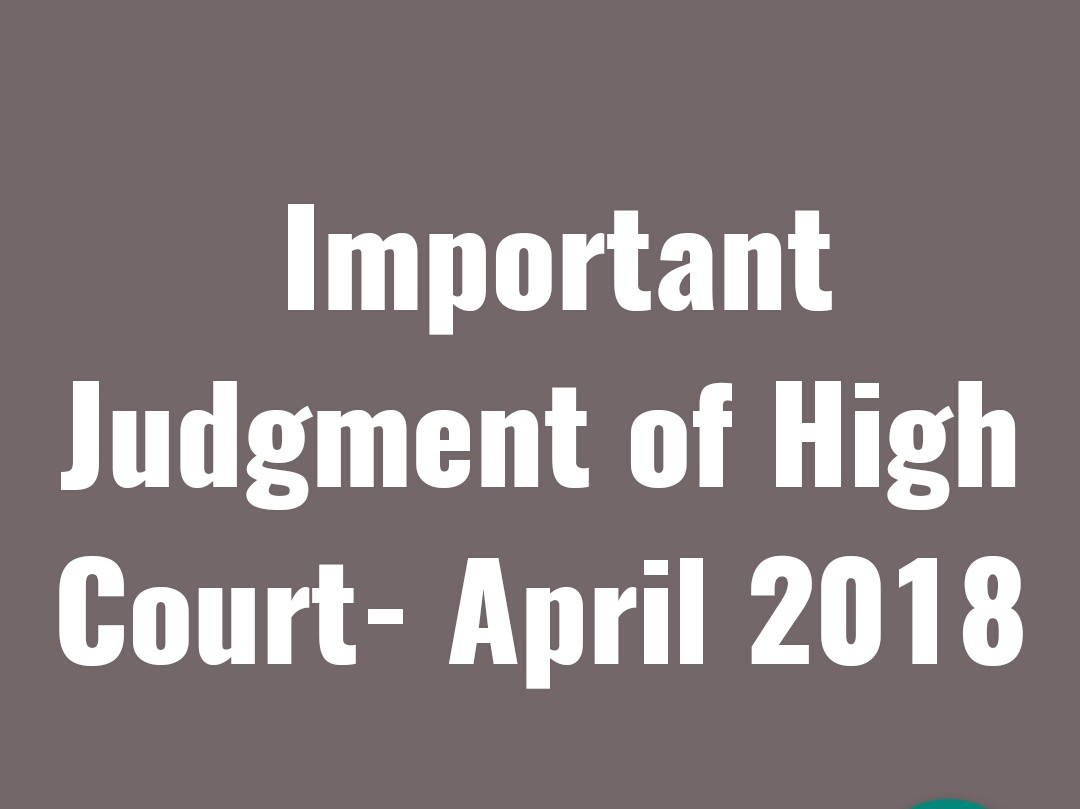 Important Judgment of High Court- April 2018