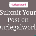 Submit A Post:- Our Legal World/OLW
