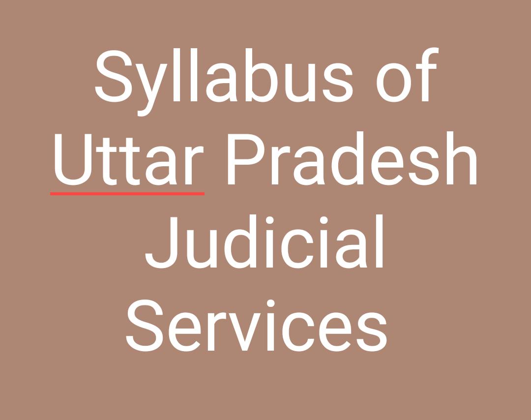 Syllabus of Uttar Pradesh Judicial Services (UPPCJ)