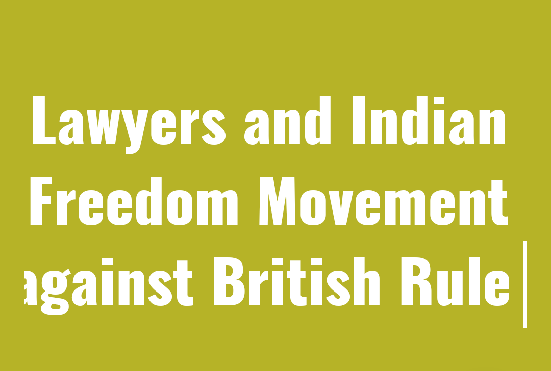 Lawyers and Indian Freedom Movement against British Rule