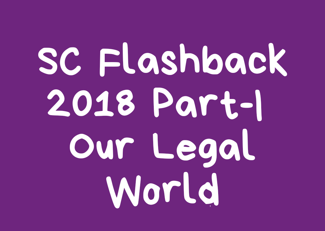 Supreme Court Flashback 2018 Part-I The Year 2k18 is about to end soon and it is time for a flashback into important judgments of Supreme Court of India.