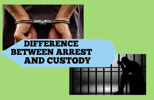 Difference between Arrest and Custody?