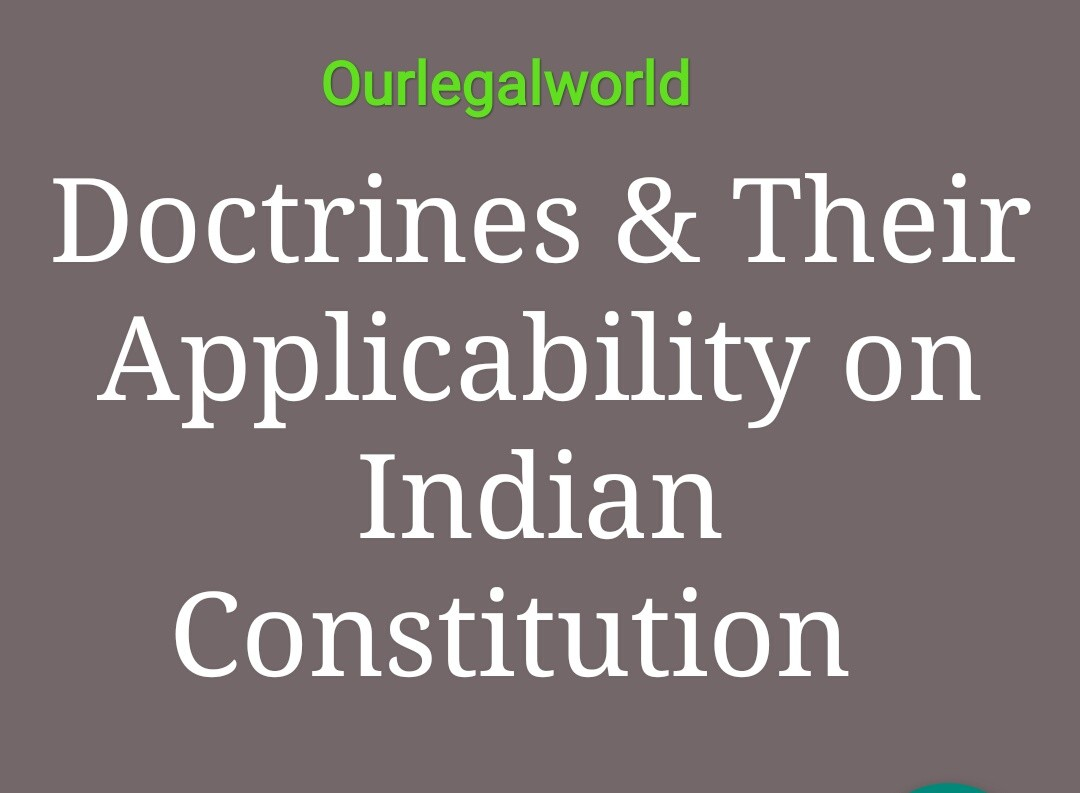 Important Doctrines and Their Applicability on Indian Constitution with case laws
