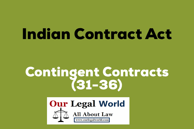 Contingent Contract under Indian Contract Act- Our Legal World law notes, judiciary section 31 to 36