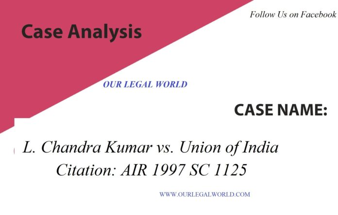 Case Analysis:   L. Chandra Kumar vs. Union of India case study article 323A and Article 323B