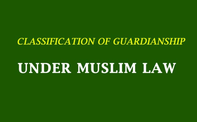 Classification of Guardianship under Muslim Law- Our Legal World