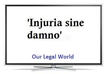 LEGAL MAXIM: Injuria Sine Damnum