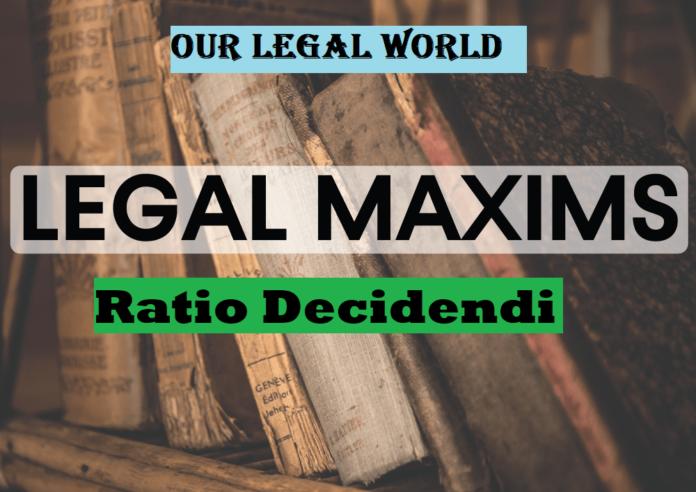 LEGAL MAXIM: Ratio Decidendi- Our Legal World