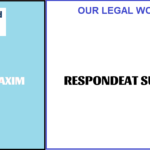 RESPONDEAT SUPERIOR- Legal Maxim