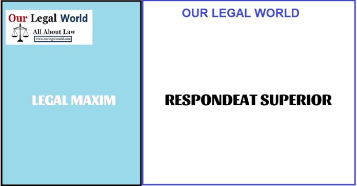 RESPONDEAT SUPERIOR- Legal Maxim