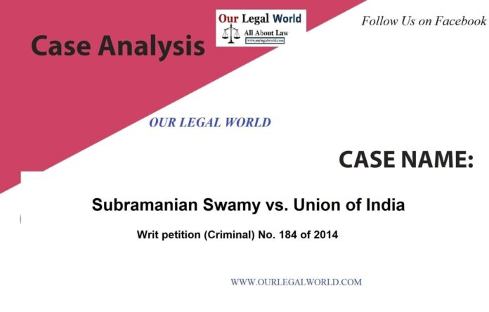 Subramanian Swamy vs. Union of India: CASE ANALYSIS