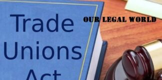 Rights and Liabilities of a Trade Union under TU Act 1926: Our Legal World