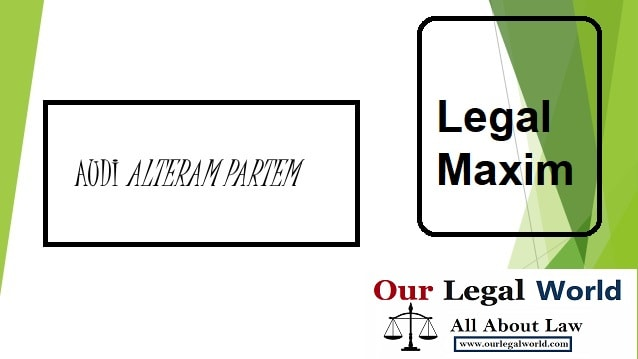 "AUDI ALTERAM PARTEM- Legal Maxim, is the basic concept of principle of natural justice. The maxim states ""hear the other side"" Law Notes"