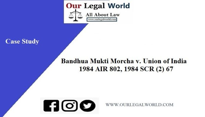 Bandhua Mukti Morcha v. Union of India 1984 case study AIR 802, 1984 SCR (2) 67