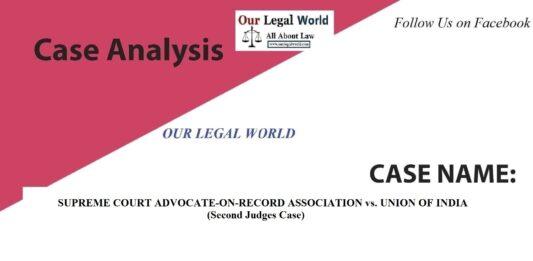 Case Study SUPREME COURT ADVOCATE-ON-RECORD ASSOCIATION vs. UNION OF INDIA (Second Judges Case)