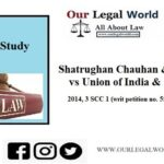 Shatrughan Chauhan & anr. vs. Union of India & ors: Case Analysis