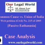 Common Cause vs. Union of India [Passive Euthanasia]: Case Analysis