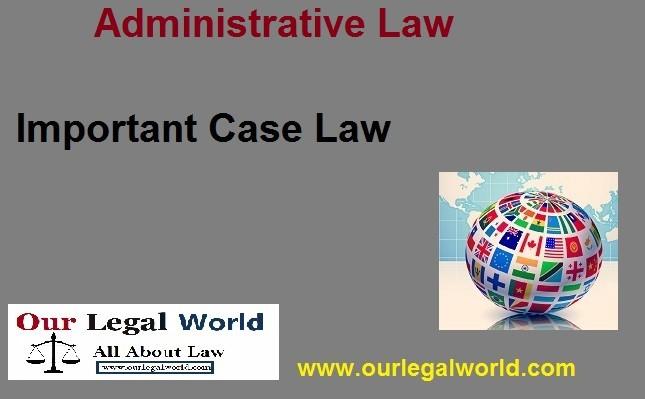 Landmark Judgments of Administrative Law: Part- I LLM UGC NET CLAT