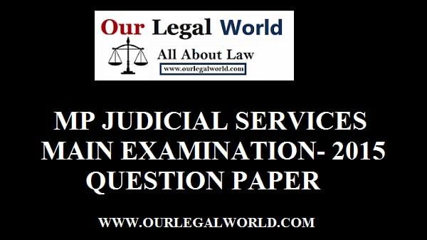 MADHYA PRADESH MP CIVIL JUDGE MAIN EXAMINATION QUESTION PAPER- 2015