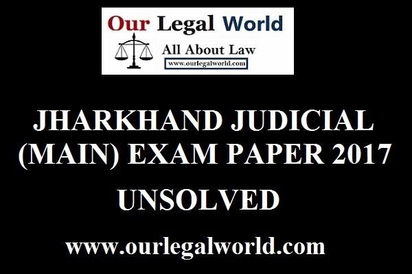 JHARKHAND JUDICIAL (MAIN) EXAM PAPER 2017 Judicial Services Question Paper